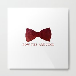 Bow Ties are Cool Metal Print