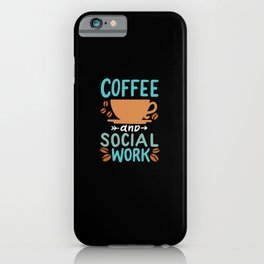 Coffee And Social Work iPhone Case