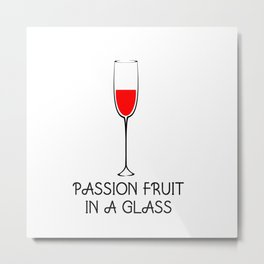 PASSION FRUIT IN A GLASS  Metal Print