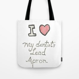 i heart my dentist's Lead Apron Tote Bag