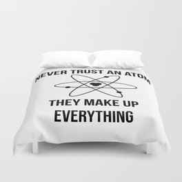 Never trust an atom. They make up everything Duvet Cover