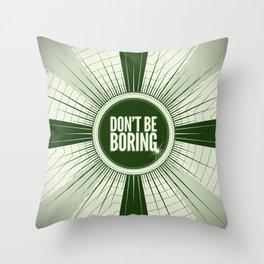 Don't Be Boring Throw Pillow