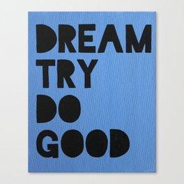 Dream Try Do Good Canvas Print