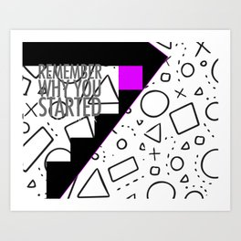 Remember Why You Started Art Print