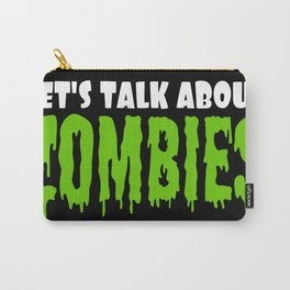 Let's Talk About Zombies Carry-All Pouch
