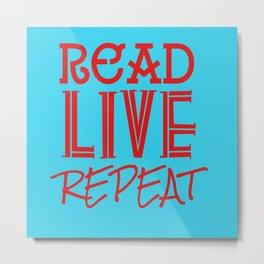 Read Live Repeat  Metal Print