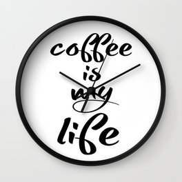 coffee is my life Wall Clock