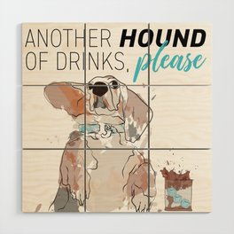 ANOTHER HOUND OF DRINKS, PLEASE Wood Wall Art