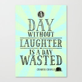 A Day Without Laughter Is A Day Wasted Canvas Print