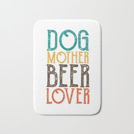 Dogs mother beer lover Bath Mat
