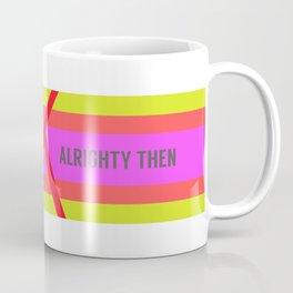 OK Alrighty Then Coffee Mug