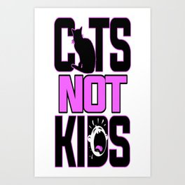 Cats Not Kids Art Print