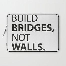 Build Bridges, not Walls. Laptop Sleeve