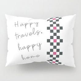 Happy travels, happy home Pillow Sham