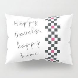 Happy travels, happy home Pillow Sham