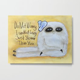 "The sloth Said,  "" Do not worry. I am not lazy, just slower than you"" 2 Metal Print"