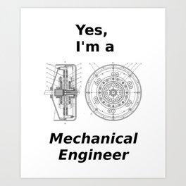 Yes, I'm a Mechanical Engineer Art Print