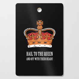 Hail to the Queen Cutting Board