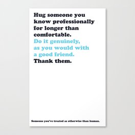 Someone you've treated as otherwise than human. Canvas Print