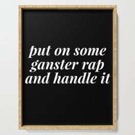 put on some gangster rap and handle it Serving Tray