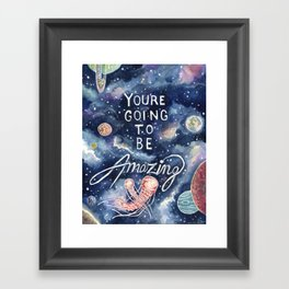 you're going to be amazing Framed Art Print