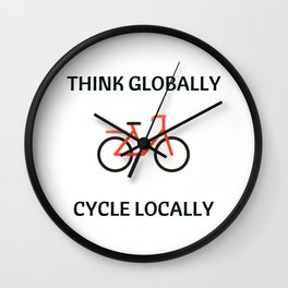 THINK GLOBALLY CYCLE LOCALLY Wall Clock