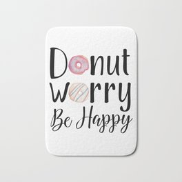 DONUT WORRY, BE HAPPY! Bath Mat