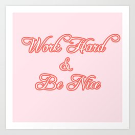 work hard & be nice Art Print