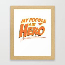 Poodle Is My Hero Framed Art Print