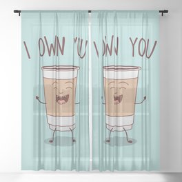 I Own You, Funny, Cute, Coffee Quote Sheer Curtain