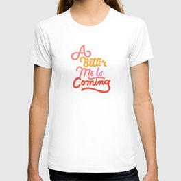 A Better Me Is Coming T-shirt