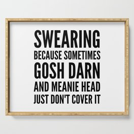 SWEARING BECAUSE SOMETIMES GOSH DARN AND MEANIE HEAD JUST DONT COVER IT Serving Tray