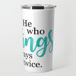"""He Who Sings Prays Twice"" by Simple Stylings Travel Mug"