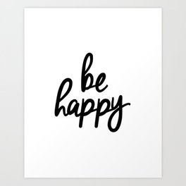 Be Happy black and white monochrome typography poster design bedroom wall art home decor Art Print