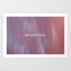 I like your face. Art Print