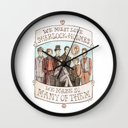 We Must Love Sherlock Holmes Wall Clock
