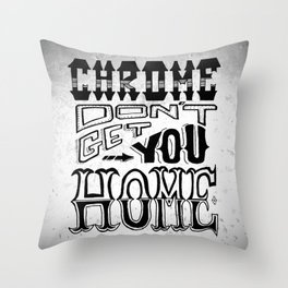 Chrome Don't Get You Home Throw Pillow