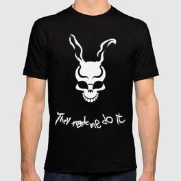 They Made Me Do It. T-shirt