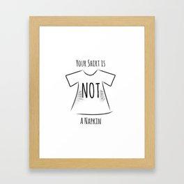 Your Shirt Is Not A Napkin Framed Art Print