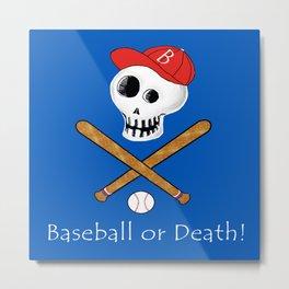 Baseball or Death! Metal Print