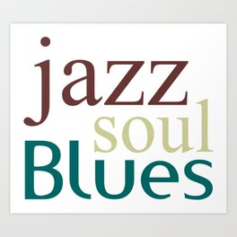 Jazz,soul,blues Art Print