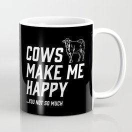 Cows Make Me Happy - You Not So Much Coffee Mug