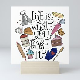 Life Is What You Bake It Baking And Dessert Lover Design Mini Art Print