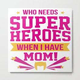 Cute Mother Day Message Best Mom Super Hero Gift Metal Print