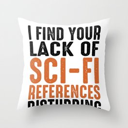 Science Fiction Lover Gift I Find Your Lack of Sci Fi References Disturbing Sci Fi Throw Pillow