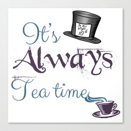 """It's always tea time"" Alice in Wonderland inspired design Canvas Print"