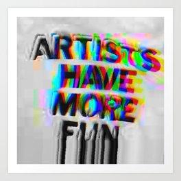 Artists Have More Fun LG Art Print
