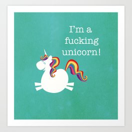 I'm a fucking Unicorn - straight up, no censor.  Art Print