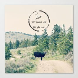 Live Like Someone Left the Gate Open Canvas Print