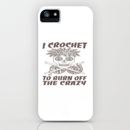 I CROCHET TO BURN OFF THE CRAZY iPhone Case